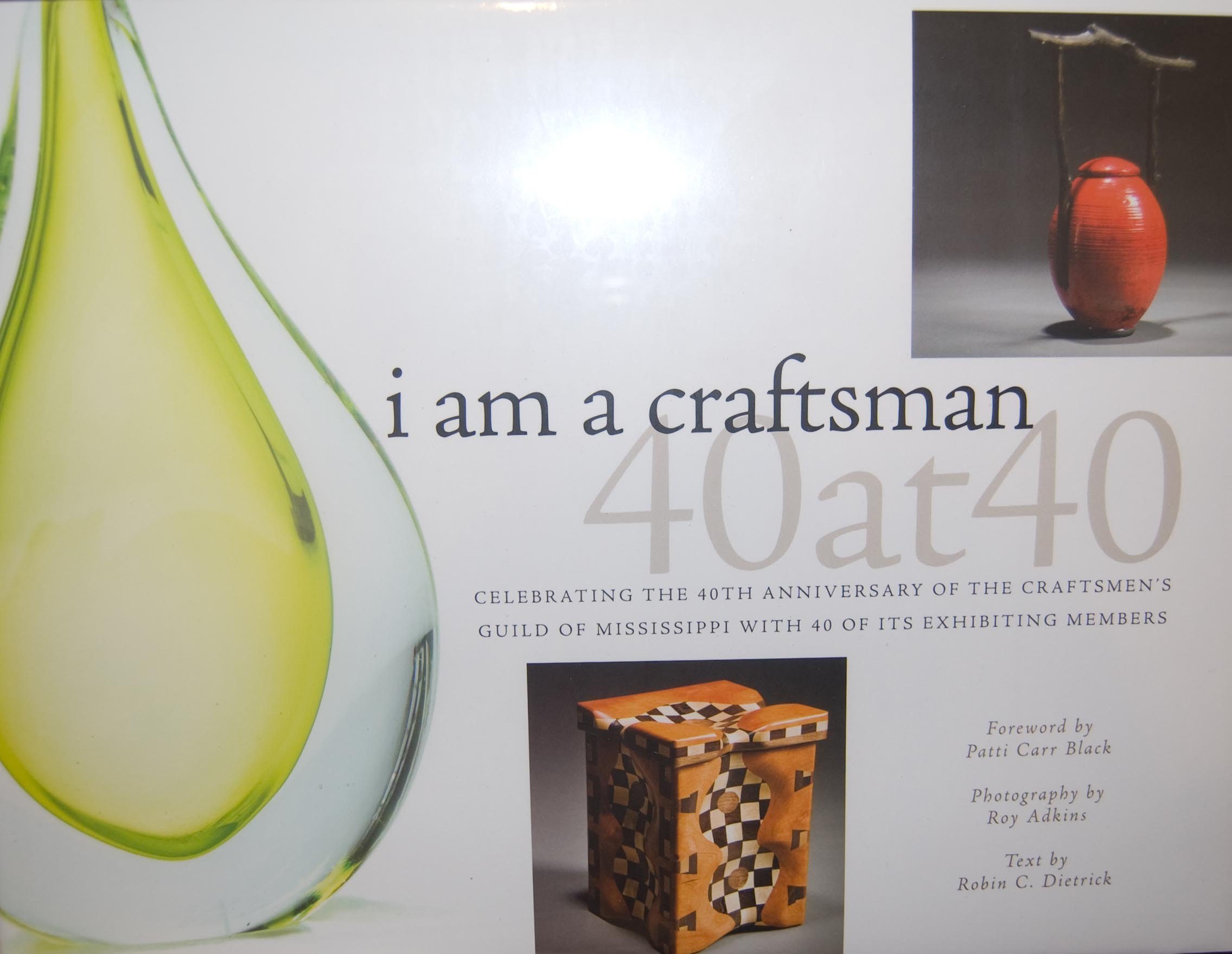i am a craftsman - 40 at 40 book, celebrating 40 years of the craftsmen's guild of mississippi with 40 exceptional mississippi craftsmen